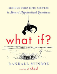 What If?: Serious Scientific..