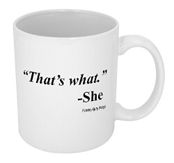 Thats What She Said Coffee Mug